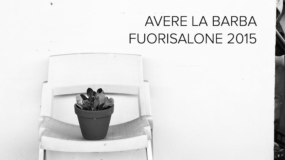 AVERE LA BARBA – FUORISALONE 2015